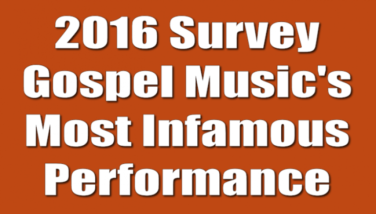 2016 Survey: Gospel Music's Most Infamous YouTube Performance