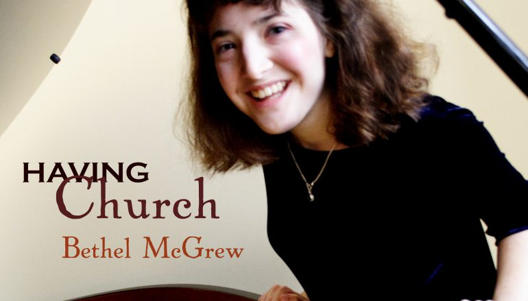 "CD Review: ""Having Church"" – Bethel McGrew"