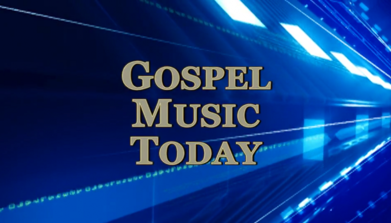 Gospel Music Today: 7-9-17